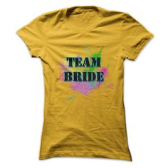 Team Bride ③ Team Bride Tee Shirt with pink, green splatters in the background makes it look so perfect for the weddingbride, team bride, bridal party, bachelorette party, wedding, gifts,unique, best, yellow, trendy,