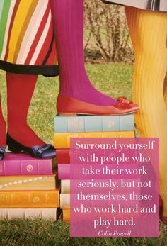 """""""Surround yourself with people who take their work seriously, but not themselves, those who work hard and play hard. The Words, More Than Words, Great Quotes, Quotes To Live By, Inspirational Quotes, Motivational Quotes, Words Quotes, Me Quotes, Calm Quotes"""