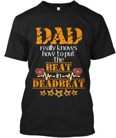 Dad Really Knows How To Put The Beat In Dea Dbeat Black T-Shirt Front