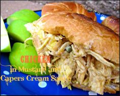 Chicken in Mustard and Capers Cream Sauce, this shredded chicken sandwich will become one of your favorites! Not only you get to use left over chicken but it's creamy sauce makes the appealing to young and old1