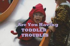 Are You Having Toddler Troubles? From Confessions of a Montessori Mom
