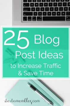 25 Blog Post Ideas to Increase Traffic and Save Time // timesavers << blogging >> blog inspiration
