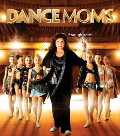I love the show of dance moms