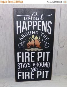 AFTER CHRISTMAS SALE Fire Pit Sign-What by SouthernXpressions