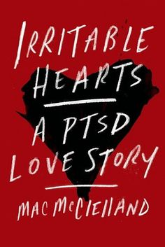 Irritable Hearts by Mac McClelland | The 19 Best Nonfiction Books Of 2015