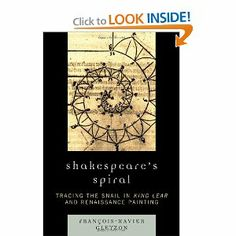 Shakespeare's Spiral: Tracing the Snail in King Lear and Renaissance Painting by Francois-Xavier Gleyzon. $41.99. Publisher: University Press of America (March 19, 2010). Publication: March 19, 2010