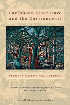 Caribbean Literature and the Environment: Between Nature and Culture (New World Studies) by Elizabeth DeLoughrey