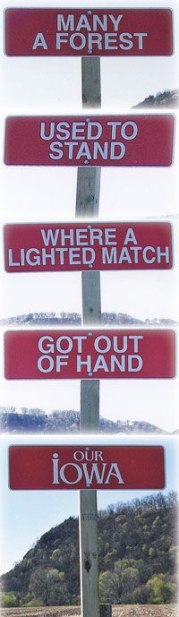 SIGN IN IOWA:  Many A Tree Used To Stand Where A Lighted Match Got Out Of Hand