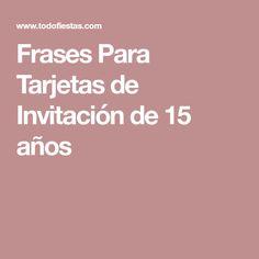Frases Para Tarjetas de Invitación de 15 años Invitation Wording, Invitation Cards, Quince Invitations, Sweet 15, Ideas Para Fiestas, Montevideo, Words, Party, Quinceanera Ideas
