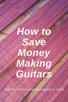 How to save money on guitar making involves a few small things that can really make a difference in how well you spend your resources on making guitars.