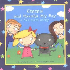 Emma and Meesha My Boy: A Two Mom Story by Kaitlyn Taylor Considine Books For Boys, Childrens Books, School Staff, Animal Books, Parenting Books, Book Themes, Book Nerd, My Boys, Classroom