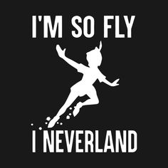 Check out this awesome 'I%27m+So+Fly+I+Neverland+T+Shirt' design on @TeePublic!