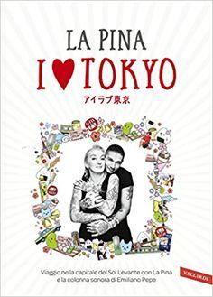 I love Tokyo - La Pina. Dopo 43 viaggi in Giappone La Pina mette insieme i suoi consigli e racconta il suo amore per Tokyo.
