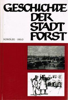 Geschichte der Stadt Forst (Lausitz) Scholze/Ihlo Band 2