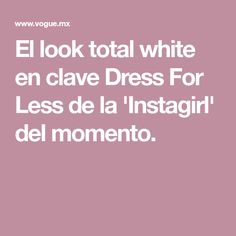 El look total white en clave Dress For Less de la 'Instagirl' del momento.