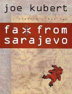 Fax from Sarajevo by Joe Kubert. 1997 Eisner & Harvey Award Winner. This graphic novel tells the true story of Ervin Rustemagic and his family, as they struggled to preserve their lives and dignity during the eighteen month seige of Sarajevo in 1992-93. The story is based on the faxes that Ervin sent, which provided him with a link with the outside world.