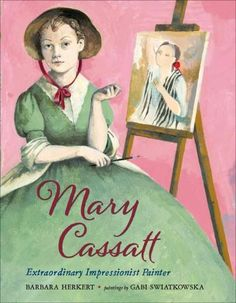 Mary Cassatt was a headstrong, determined girl. She wanted to be an artist in 1860, a time when proper girls certainly weren't artists. It wasn't polite. But Mary herself wasn't polite. She pursued ar