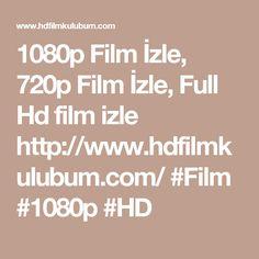 1080p Film Izle, 720p Film Izle, Full Hd film izle http://www.hdfilmkulubum.com/ #Film #1080p #HD