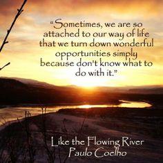 Paulo Coelho A veces estamos tan apegados a nuestra forma de vida que rechazamos oportunidades simplemente porque no sabemos qué hacer con ellas.