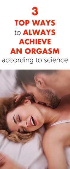 3 Top Ways To Always Achieving An Orgasm According To Science