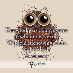 """""""Knowledge is being aware of what you can do. Wisdom is knowing when not to do it."""" #Quote #Success #SuccessQuotes http://Focusfied.com"""