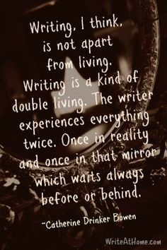 """""""Writing, I think, is not apart from living. Writing is a kind of double living. The writer experiences everything twice. Once in reality and once in that mirror which waits always before or behind. Writing Advice, Writing Resources, Writing Help, Writing A Book, Writing Prompts, Great Quotes, Inspirational Quotes, Writer Quotes, Wisdom Quotes"""