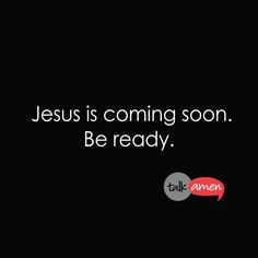 JESUS is coming soon. Are you ready?
