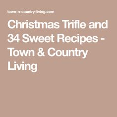 Christmas Trifle and 34 Sweet Recipes - Town & Country Living