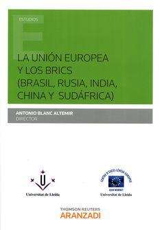La Unión Europea y los BRICS (Brasil, Rusia, India, China y Sudáfrica).     Aranzadi, 2015