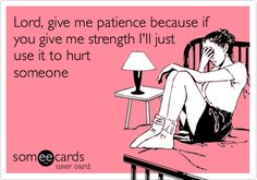 Lord, give me patience
