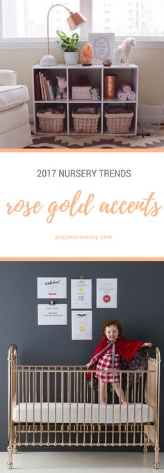 2017 Nursery Trends: ROSE GOLD ACCENTS. We called out Rose Gold as one of our 2016 trends to watch last year, and boy were we right on! We saw lots of glimpses of rose gold in the nursery, and this year this trend will go a step further and show up on center stage with cribs, accent tables and other furniture pieces.