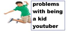 Problems with being a kid youtuber