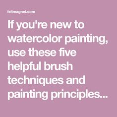 If you're new to watercolor painting, use these five helpful brush techniques and painting principles to create something beautiful!