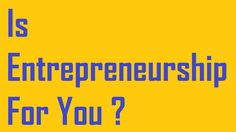 Is Entrepreneurship For You