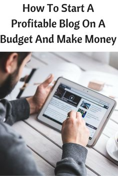 How To Start A Profitable Blog On A Budget And Make Money
