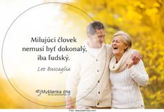 Milujúci človek nemusí byť dokonalý, iba ľudský. -- Leo Buscaglia Leo Buscaglia, Dna, Couple Photos, Couple Shots, Couple Photography, Couple Pictures, Gout