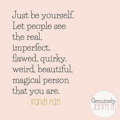 Always be yourself. Your people will find you.