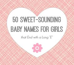 """50 Sweet-Sounding Baby Names for Girls that end in a long """"E"""""""