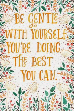 Be gentle with yourself, you're doing the best you can. love print studio blog