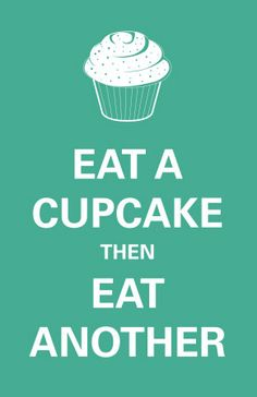 """Cupcakes, I want this framed and hanging in my future kitchen. except maybe it should say """"bake a cupcake and then bake another"""" since I never eat them haha Spring Cupcakes, Love Cupcakes, Yummy Cupcakes, Quotes To Live By, Me Quotes, Funny Quotes, Calm Quotes, Queen Quotes, Quotable Quotes"""