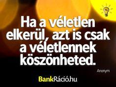 Ha a véletlen elkerül, azt is csak a véletlennek köszönheted. - Anonym, www.bankracio.hu idézet