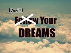 """Have you ever noticed how many 'inspirational' pictures have the statement """"Follow your dreams""""? I noticed yesterday, when I was doing the grocery shopping, that even in the…"""