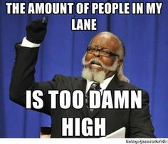 FINALLY SOMEONE WHO UNDERSTANDS MY PAIN!!! IT IS 3 PEOPLE I LIKE TO A LANE.  NO MORE!!!