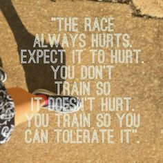 The Race Always Hurts. Expect it to hurt.