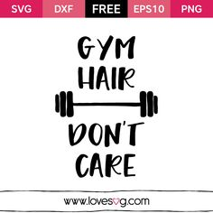 *** FREE SVG CUT FILE for Cricut, Silhouette and more *** Gym hair, don't care