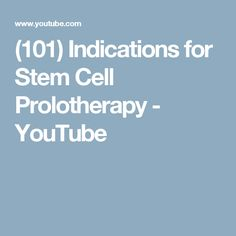 (101) Indications for Stem Cell Prolotherapy - YouTube