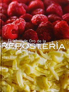 El libro de oro de la reposteria/ Golden Book Patisserie: Mas De 300 Exquisitas Recetas/ over 300 Exquisite Recipes (Libros De Oro) (Spanish Edition) by Anne McRae http://www.amazon.com/dp/9707188634/ref=cm_sw_r_pi_dp_-h3Oub0CDDPSE
