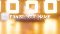 PRAISE YOUR NAME Lyrics – North Point Worship