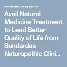 Avail Natural Medicine Treatment to Lead Better Quality of Life from Sundardas Naturopathic Clinic in Singapore at best charges, for more detail visit at: http://www.sundardasnaturopathy.com/