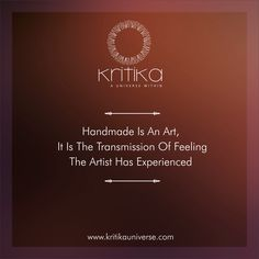 HANDMADE IS AN ART, IT IS THE TRANSMISSION OF FEELING THE ARTIST HAS EXPERIENCED. Connect on +91 9820530692 / 9820530664 or mail on sonal@kritikauniverse.com #kritikauniverse #quotes